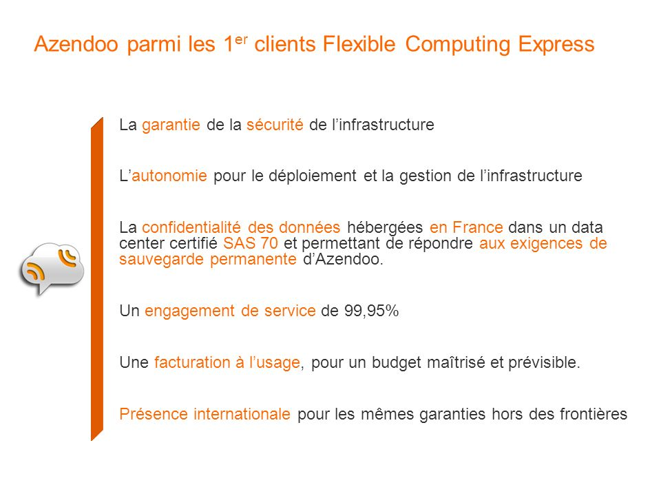 Azendoo parmi les 1 er clients Flexible Computing Express La garantie de la sécurité de linfrastructure Lautonomie pour le déploiement et la gestion d