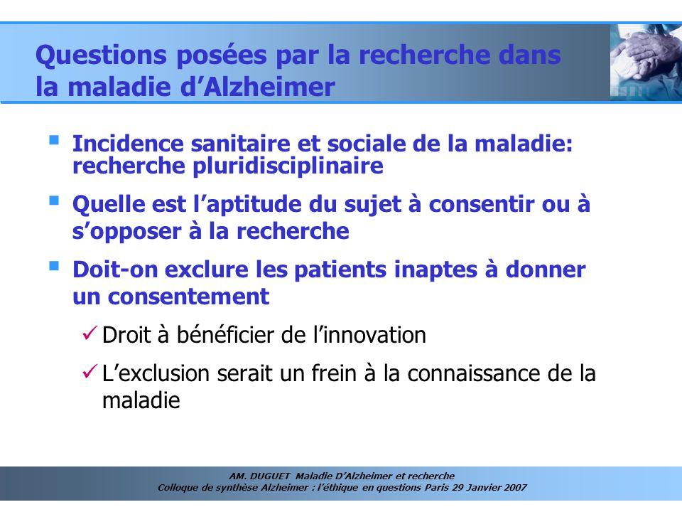 AM. DUGUET Maladie DAlzheimer et recherche Colloque de synthèse Alzheimer : léthique en questions Paris 29 Janvier 2007 Incidence sanitaire et sociale