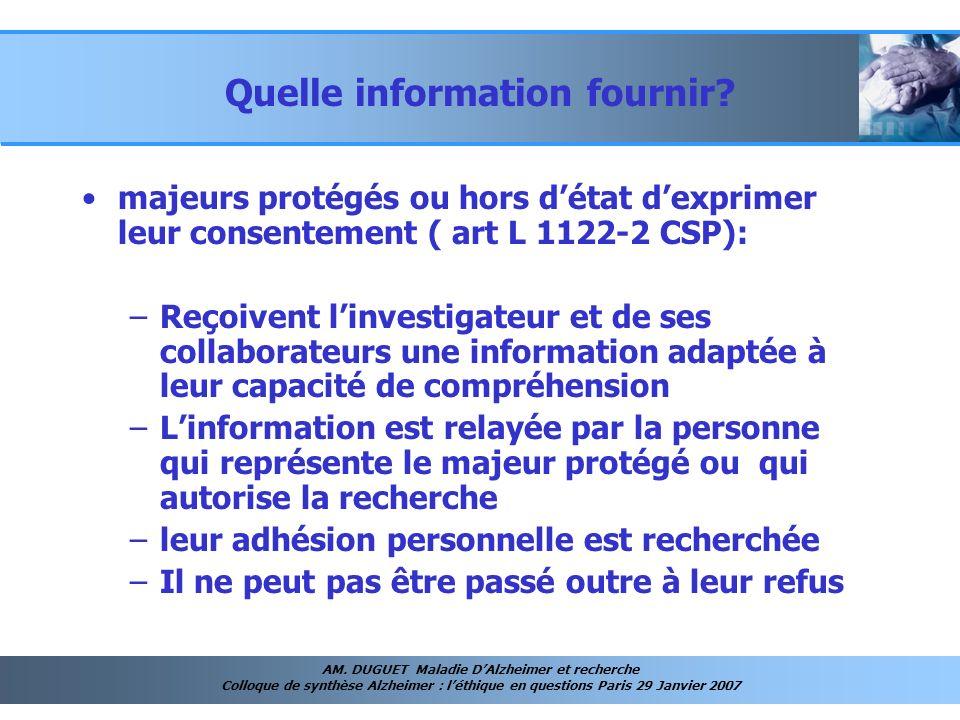 AM. DUGUET Maladie DAlzheimer et recherche Colloque de synthèse Alzheimer : léthique en questions Paris 29 Janvier 2007 Quelle information fournir? ma