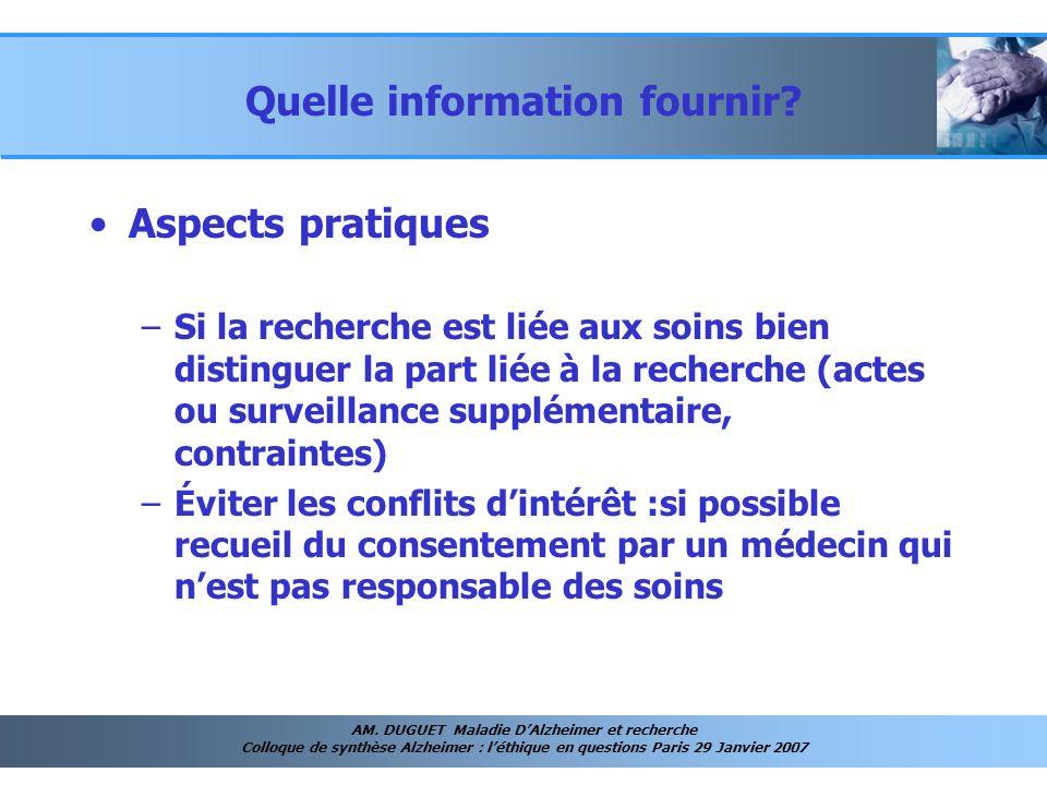 AM. DUGUET Maladie DAlzheimer et recherche Colloque de synthèse Alzheimer : léthique en questions Paris 29 Janvier 2007 Quelle information fournir? As