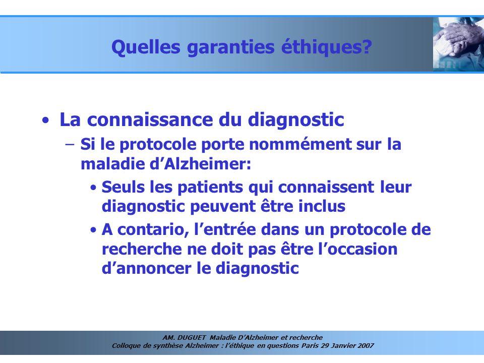 AM. DUGUET Maladie DAlzheimer et recherche Colloque de synthèse Alzheimer : léthique en questions Paris 29 Janvier 2007 Quelles garanties éthiques? La