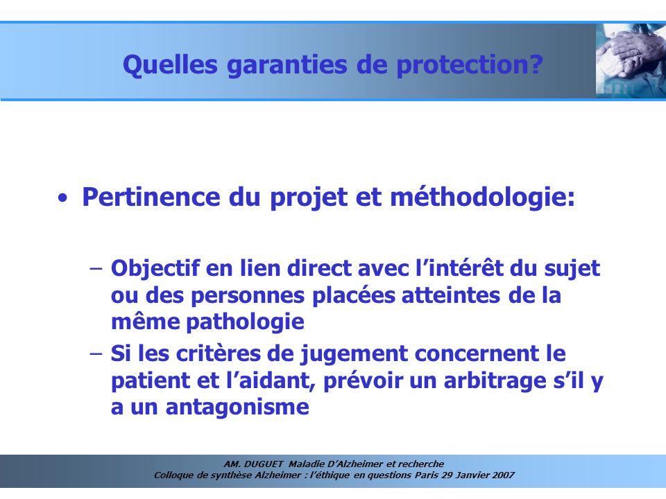 AM. DUGUET Maladie DAlzheimer et recherche Colloque de synthèse Alzheimer : léthique en questions Paris 29 Janvier 2007 Quelles garanties de protectio