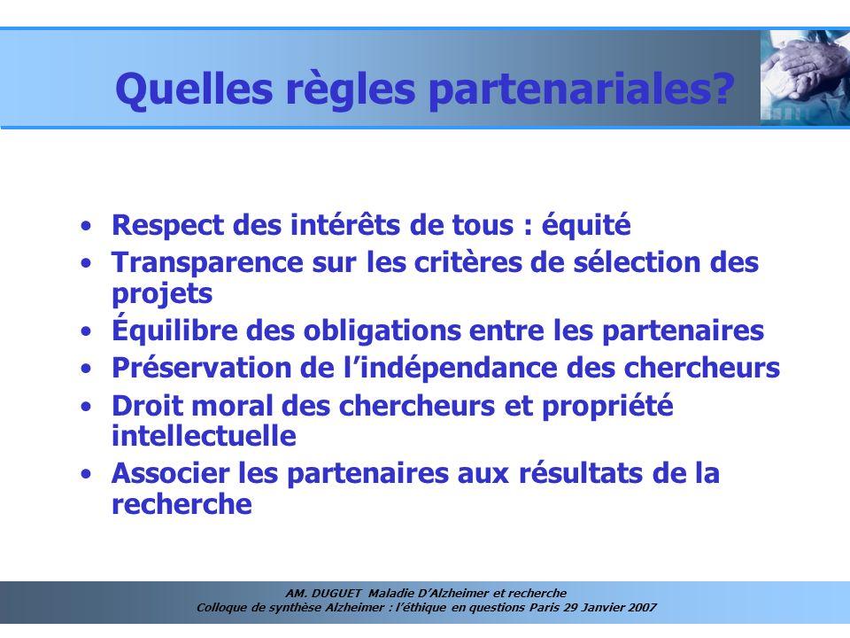 AM. DUGUET Maladie DAlzheimer et recherche Colloque de synthèse Alzheimer : léthique en questions Paris 29 Janvier 2007 Quelles règles partenariales?