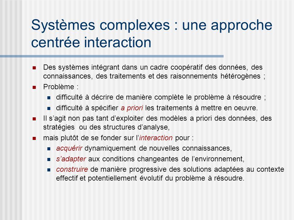 Systèmes complexes : une approche centrée interaction Des systèmes intégrant dans un cadre coopératif des données, des connaissances, des traitements