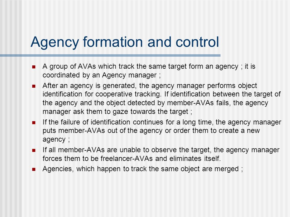 Agency formation and control A group of AVAs which track the same target form an agency ; it is coordinated by an Agency manager ; After an agency is