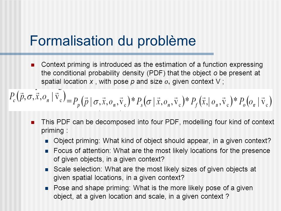 Formalisation du problème Context priming is introduced as the estimation of a function expressing the conditional probability density (PDF) that the