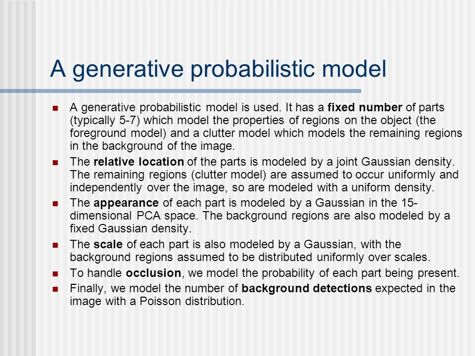 A generative probabilistic model A generative probabilistic model is used. It has a fixed number of parts (typically 5-7) which model the properties o