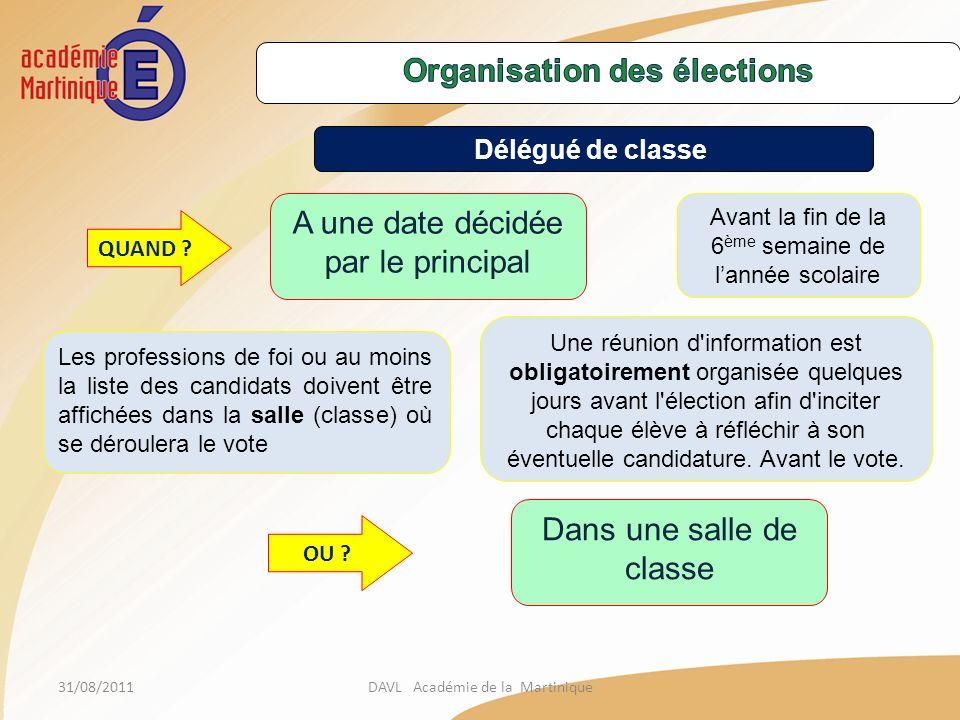 31/08/2011DAVL Académie de la Martinique Délégué de classe QUAND ? Avant la fin de la 6 ème semaine de lannée scolaire Une réunion d'information est o