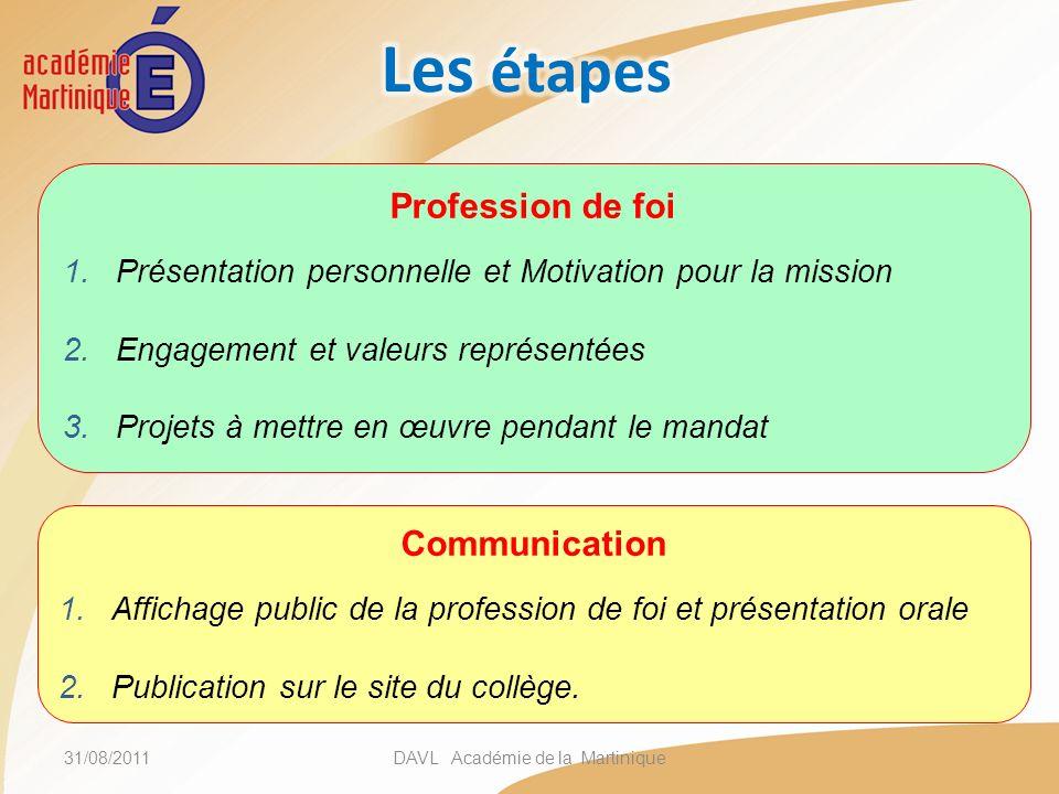 31/08/2011DAVL Académie de la Martinique Profession de foi 1.Présentation personnelle et Motivation pour la mission 2.Engagement et valeurs représenté