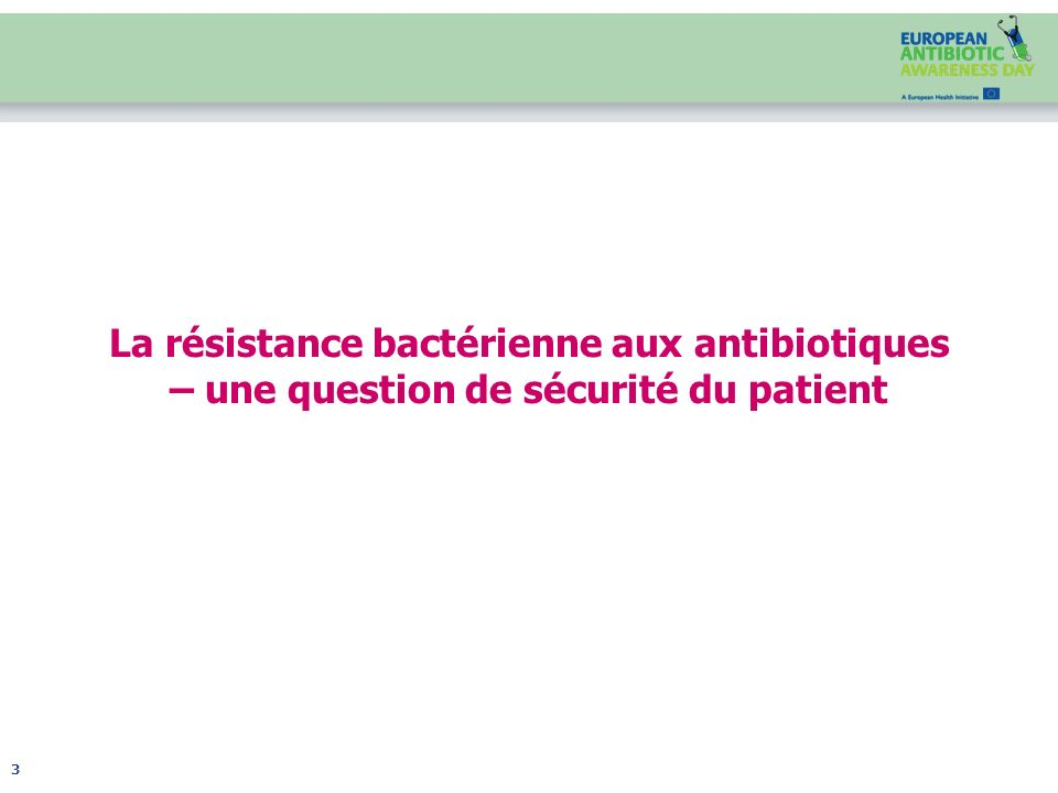 La résistance aux antibiotiques – un problème du présent et du futur La progression de la résistance aux antibiotiques est un problème important de santé publique : les bactéries résistantes sont devenues une préoccupation quotidienne dans les établissements de santé en Europe.