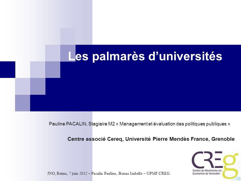 JNO, Reims, 7 juin 2012 – Pacalin Pauline, Borras Isabelle – UPMF CREG. Les palmarès duniversités Pauline PACALIN, Stagiaire M2 « Management et évalua
