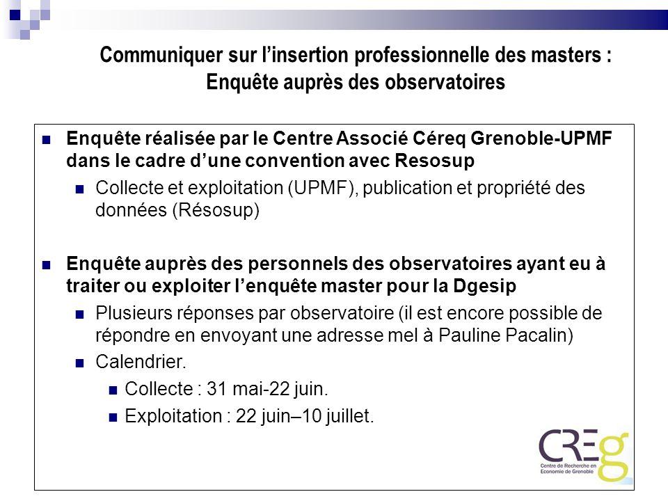 Communiquer sur linsertion professionnelle des masters : Enquête auprès des observatoires Enquête réalisée par le Centre Associé Céreq Grenoble-UPMF d