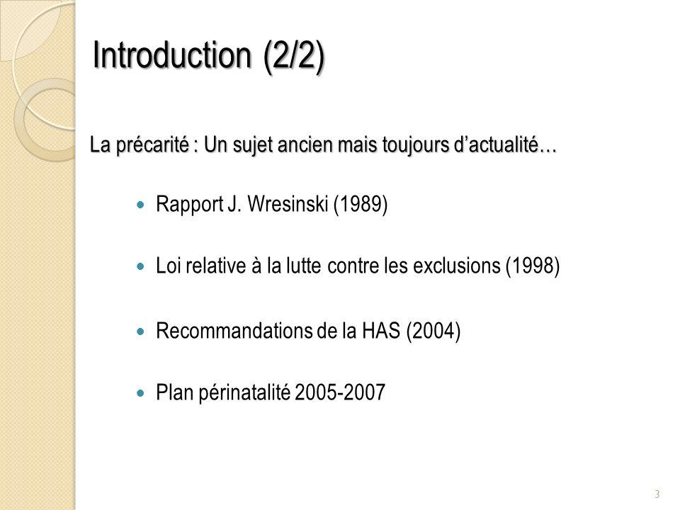 La précarité : Un sujet ancien mais toujours dactualité… Rapport J. Wresinski (1989) Loi relative à la lutte contre les exclusions (1998) Recommandati