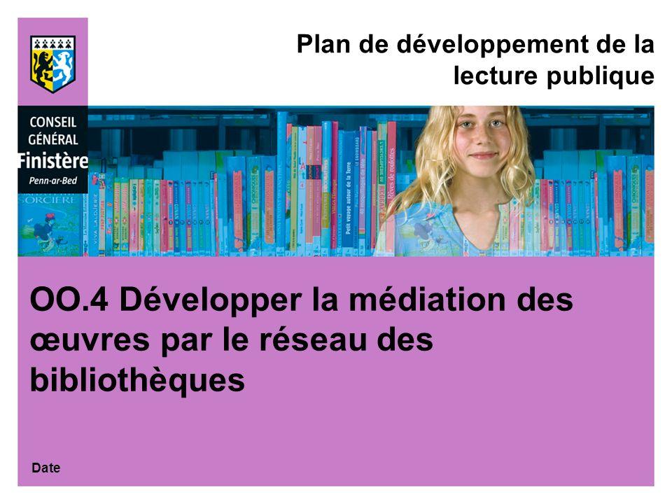 Date Plan de développement de la lecture publique OO.4 Développer la médiation des œuvres par le réseau des bibliothèques