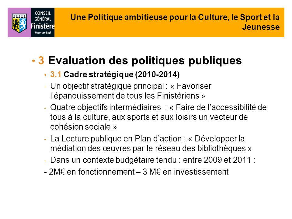 Une Politique ambitieuse pour la Culture, le Sport et la Jeunesse 3 Evaluation des politiques publiques 3.1 Cadre stratégique (2010-2014) - Un objecti