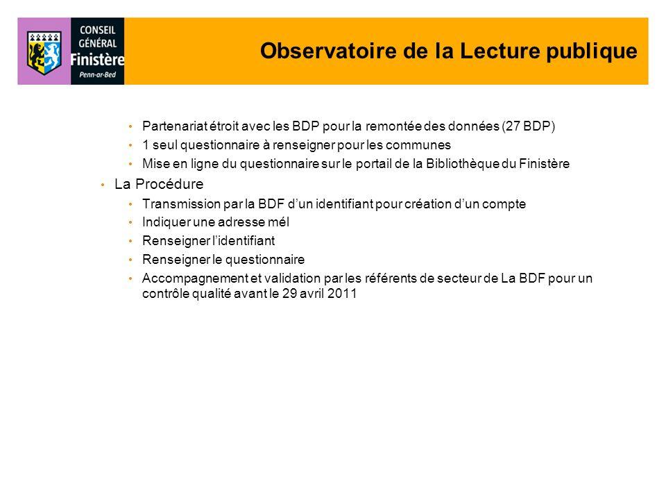 Observatoire de la Lecture publique Partenariat étroit avec les BDP pour la remontée des données (27 BDP) 1 seul questionnaire à renseigner pour les c