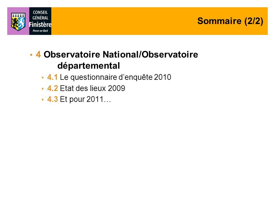 Sommaire (2/2) 4 Observatoire National/Observatoire départemental 4.1 Le questionnaire denquête 2010 4.2 Etat des lieux 2009 4.3 Et pour 2011…