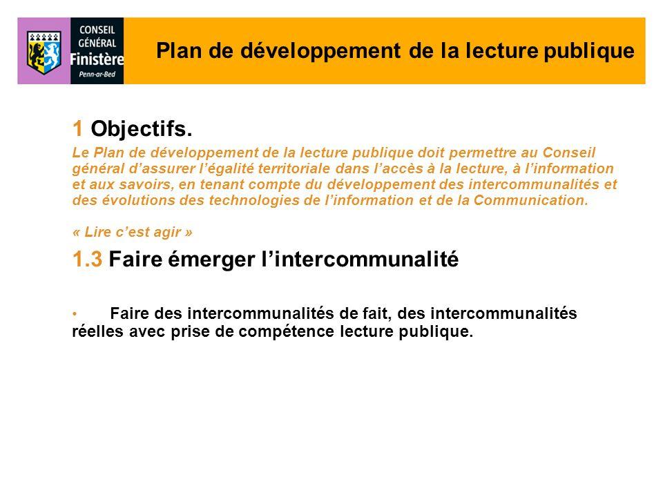 Plan de développement de la lecture publique 1 Objectifs. Le Plan de développement de la lecture publique doit permettre au Conseil général dassurer l