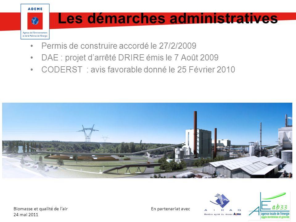 En partenariat avec Biomasse et qualité de lair 24 mai 2011 Permis de construire accordé le 27/2/2009 DAE : projet darrêté DRIRE émis le 7 Août 2009 C