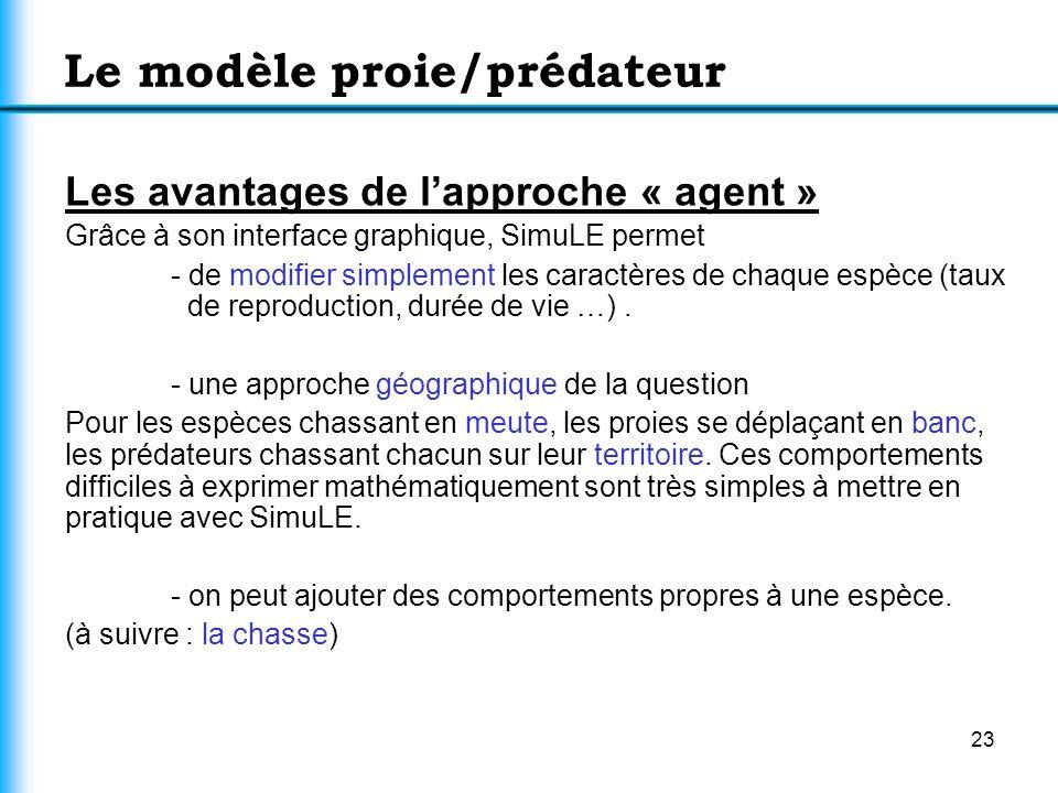 23 Le modèle proie/prédateur Les avantages de lapproche « agent » Grâce à son interface graphique, SimuLE permet - de modifier simplement les caractèr