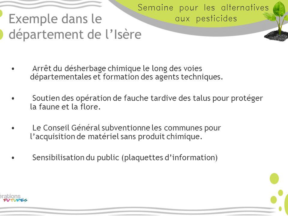 Exemple dans le département de lIsère Arrêt du désherbage chimique le long des voies départementales et formation des agents techniques. Soutien des o