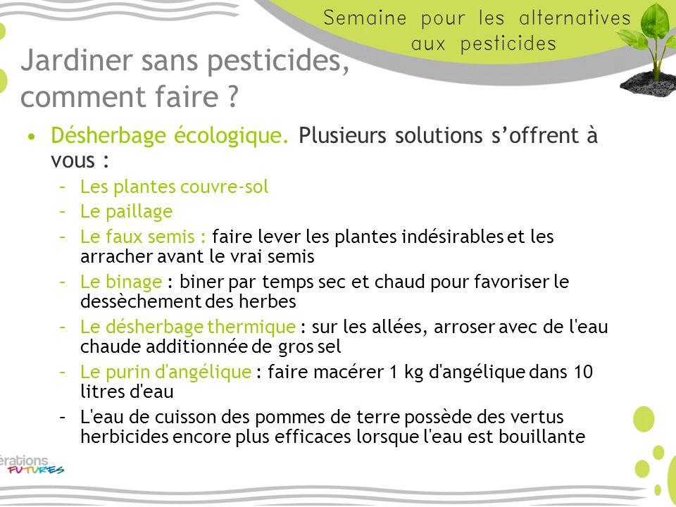 Jardiner sans pesticides, comment faire ? Désherbage écologique. Plusieurs solutions soffrent à vous : –Les plantes couvre-sol –Le paillage –Le faux s