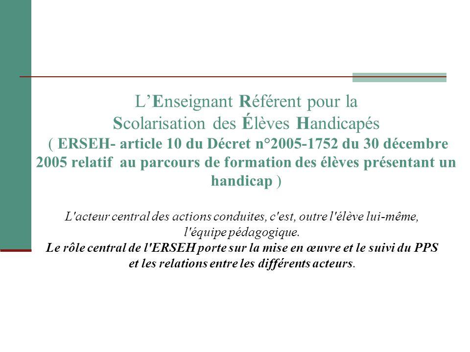 LEnseignant Référent pour la Scolarisation des Élèves Handicapés ( ERSEH- article 10 du Décret n°2005-1752 du 30 décembre 2005 relatif au parcours de