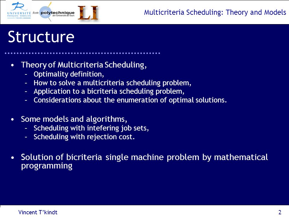 Multicriteria Scheduling: Theory and Models Vincent Tkindt3 What is Multicriteria Scheduling.