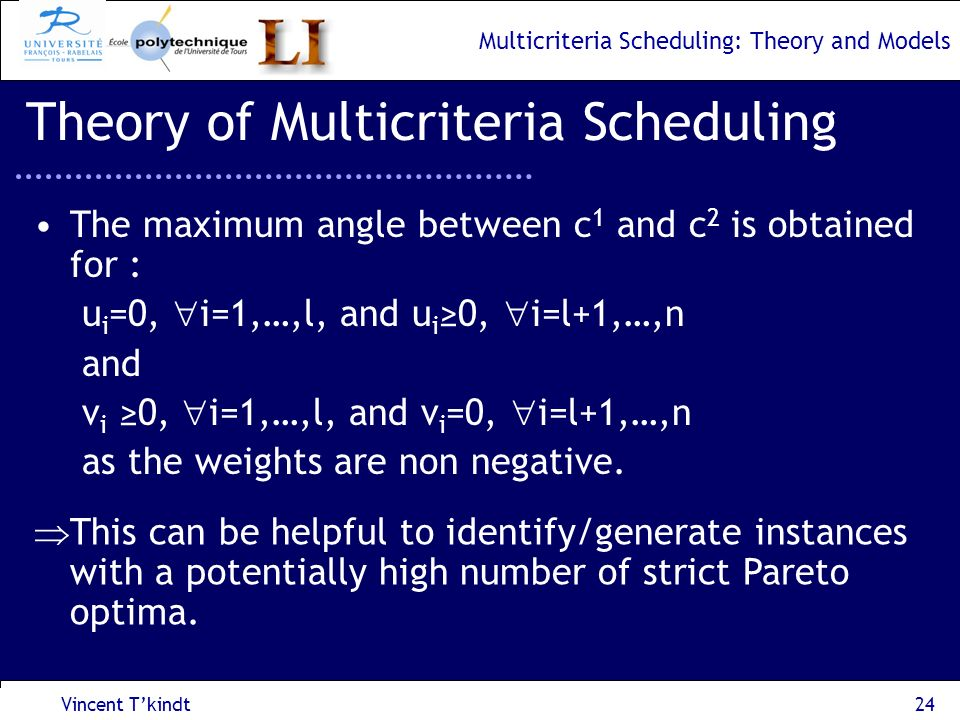 Multicriteria Scheduling: Theory and Models Vincent Tkindt25 Theory of Multicriteria Scheduling Drawback: the number of strict Pareto optima also depends on the spreading of solutions (constraints), Drawback: not easy to generalize to max criteria.