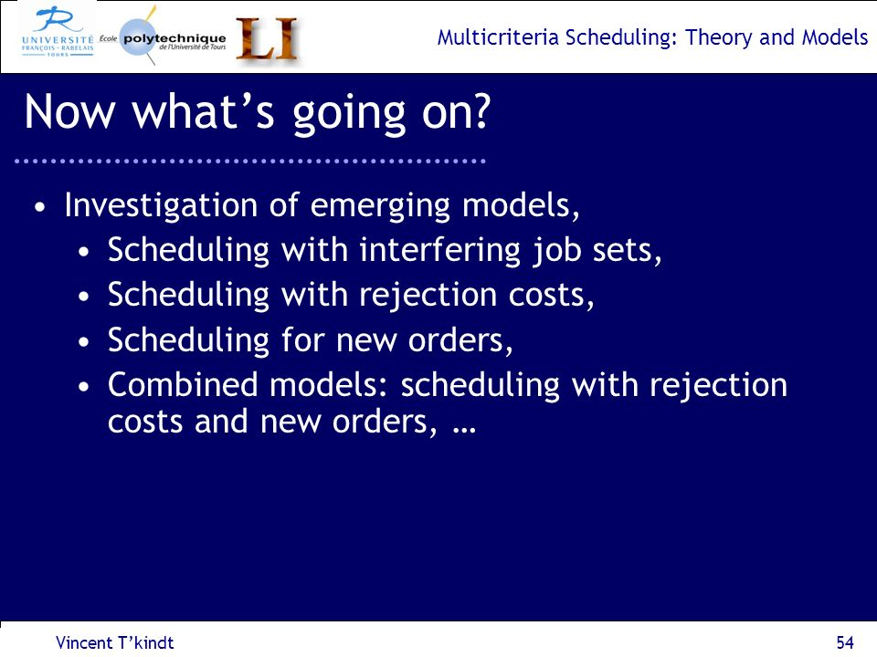 Multicriteria Scheduling: Theory and Models Vincent Tkindt55 Now whats going on.