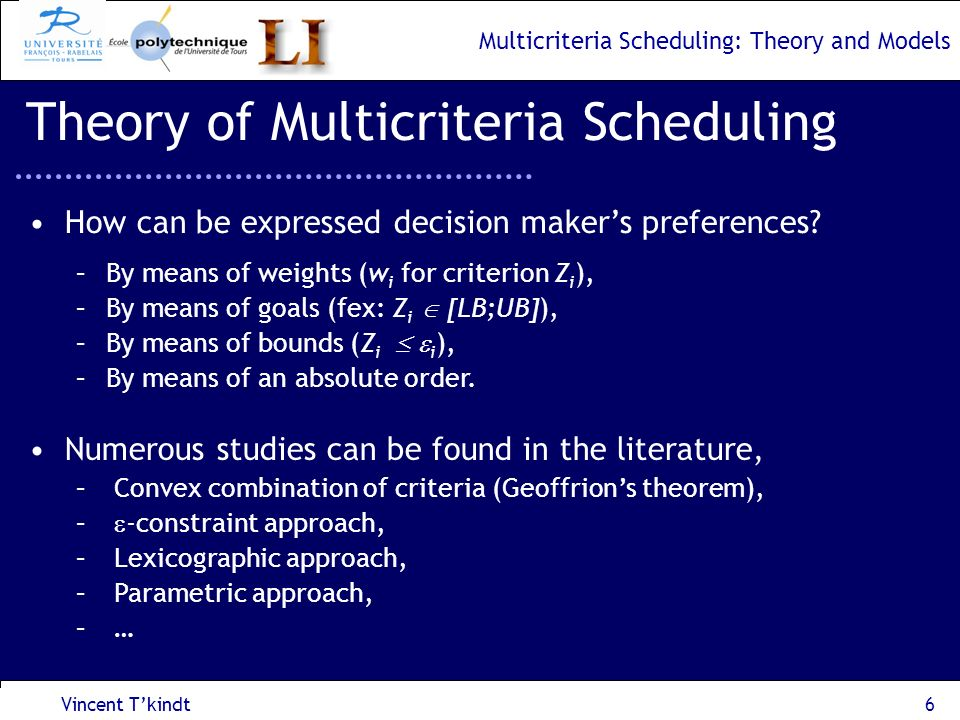 Multicriteria Scheduling: Theory and Models Vincent Tkindt7 Theory of Multicriteria Scheduling How to calculate the best strict Pareto optimum ?
