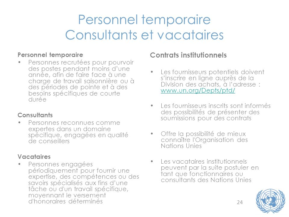 24 Personnel temporaire Consultants et vacataires Personnel temporaire Personnes recrutées pour pourvoir des postes pendant moins dune année, afin de