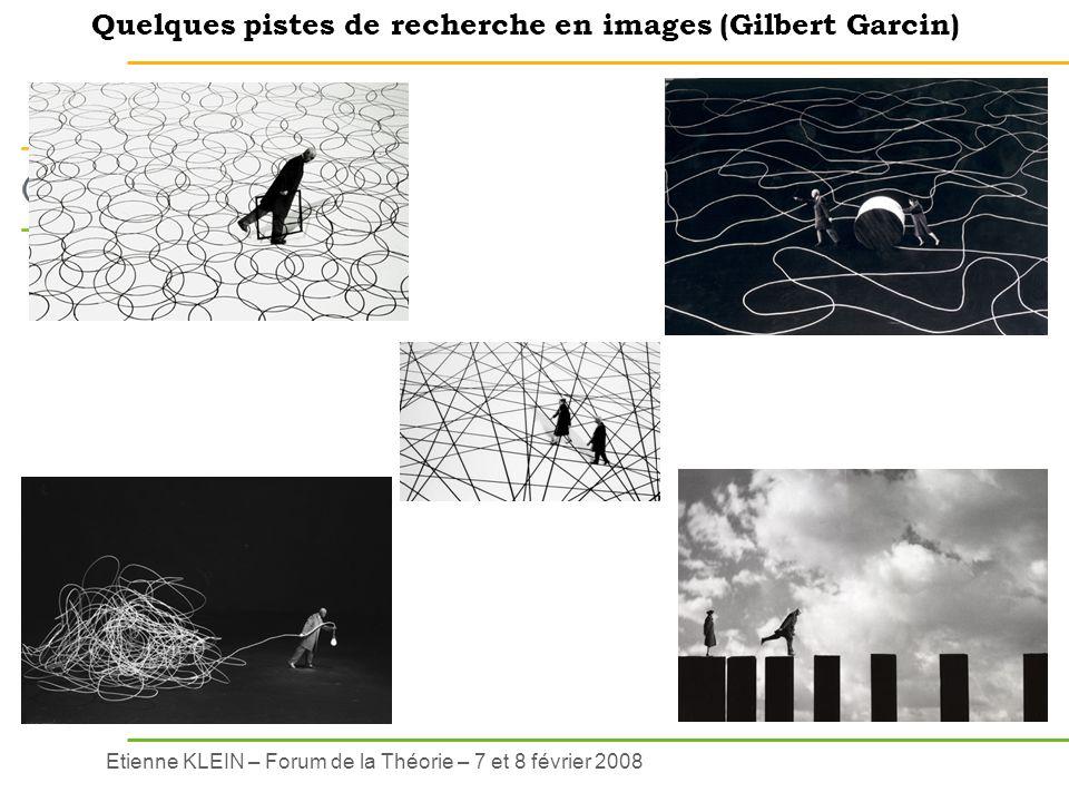 Etienne KLEIN – Forum de la Théorie – 7 et 8 février 2008 Quelques pistes de recherche en images (Gilbert Garcin)