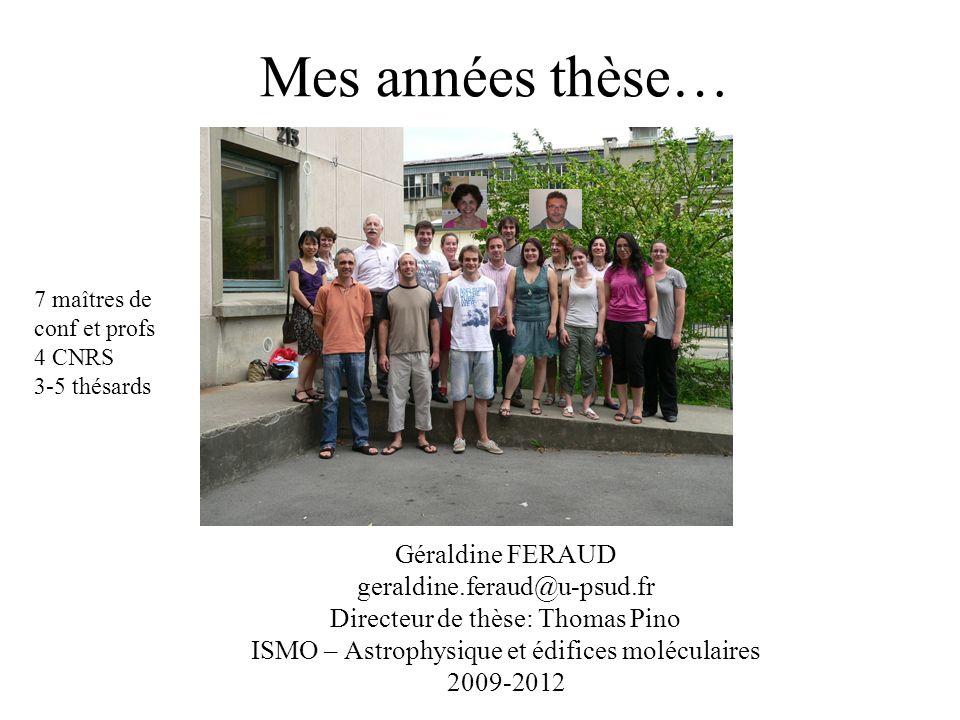 Mes années thèse… Géraldine FERAUD geraldine.feraud@u-psud.fr Directeur de thèse: Thomas Pino ISMO – Astrophysique et édifices moléculaires 2009-2012