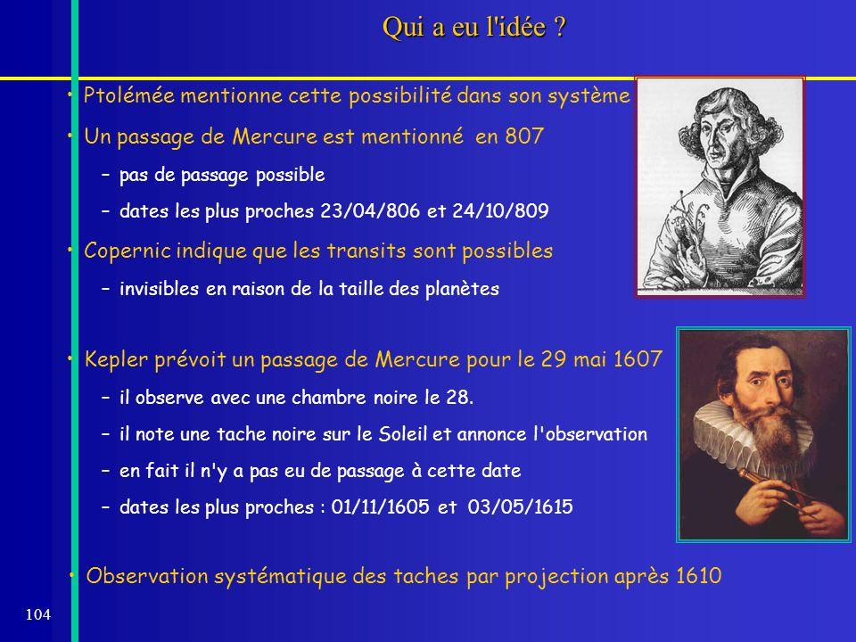 104 Qui a eu l'idée ? Ptolémée mentionne cette possibilité dans son système Un passage de Mercure est mentionné en 807 –pas de passage possible –dates