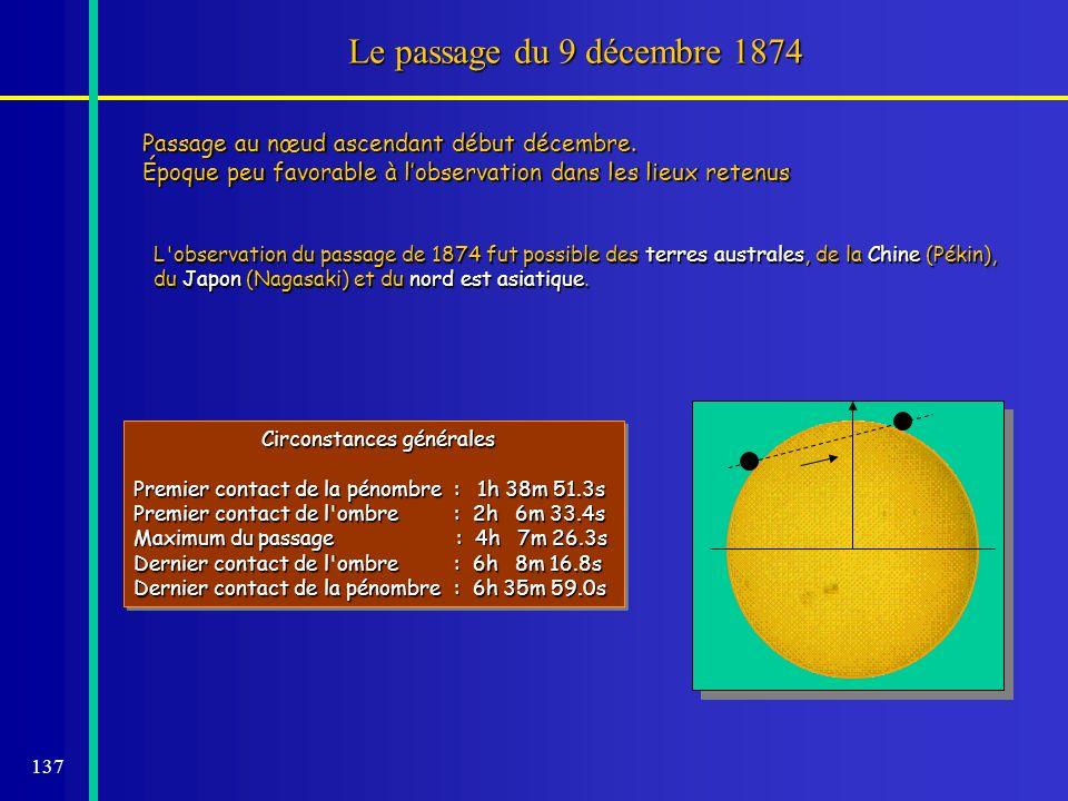 137 Le passage du 9 décembre 1874 Circonstances générales Circonstances générales Premier contact de la pénombre : 1h 38m 51.3s Premier contact de l'o