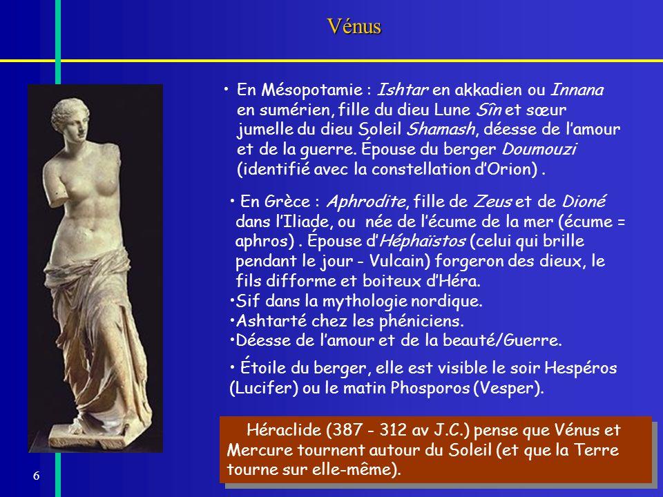 6Vénus En Mésopotamie : Ishtar en akkadien ou Innana en sumérien, fille du dieu Lune Sîn et sœur jumelle du dieu Soleil Shamash, déesse de lamour et d