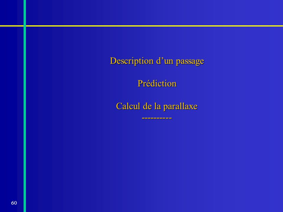 60 Description dun passage Prédiction Calcul de la parallaxe ----------