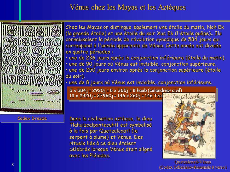 8 Vénus chez les Mayas et les Aztèques Dans la civilisation aztèque, le dieu Tlahuizcalpantecuhtl est symbolisé à la fois par Quetzalcoatl (le serpent