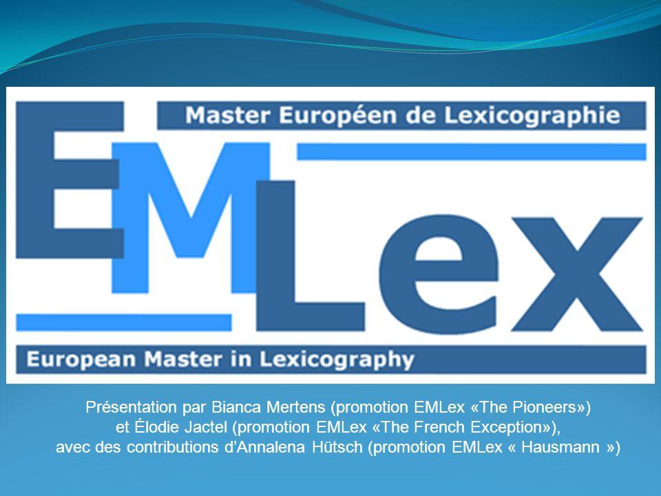 Description du parcours Le Master Européen de Lexicographie/European Master in Lexicography (EMLex) est une filière universitaire internationale et innovatrice qui : forme des lexicologues, des lexicographes, des terminologues transmet des théories et des savoir-faire de très haut niveau est en lien étroit avec le monde de lédition des dictionnaires et des glossaires terminologiques réunit des étudiants de différents pays, surtout européens