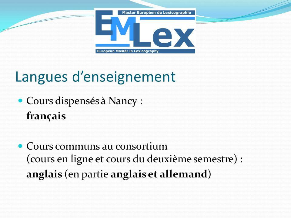 Cours dispensés à Nancy : français Cours communs au consortium (cours en ligne et cours du deuxième semestre) : anglais (en partie anglais et allemand