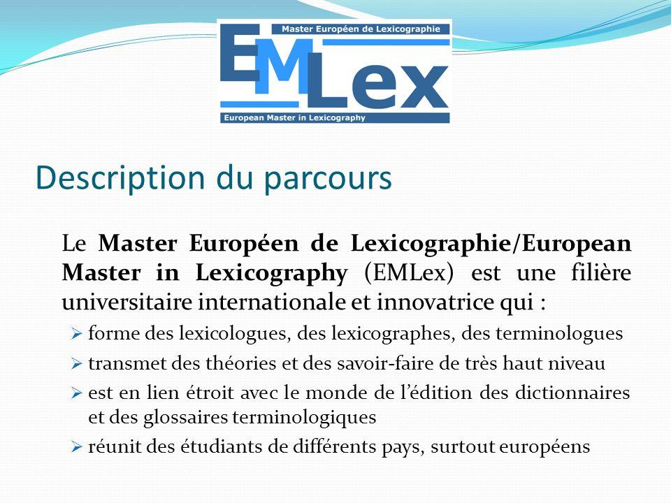 Description du parcours Le Master Européen de Lexicographie/European Master in Lexicography (EMLex) est une filière universitaire internationale et in