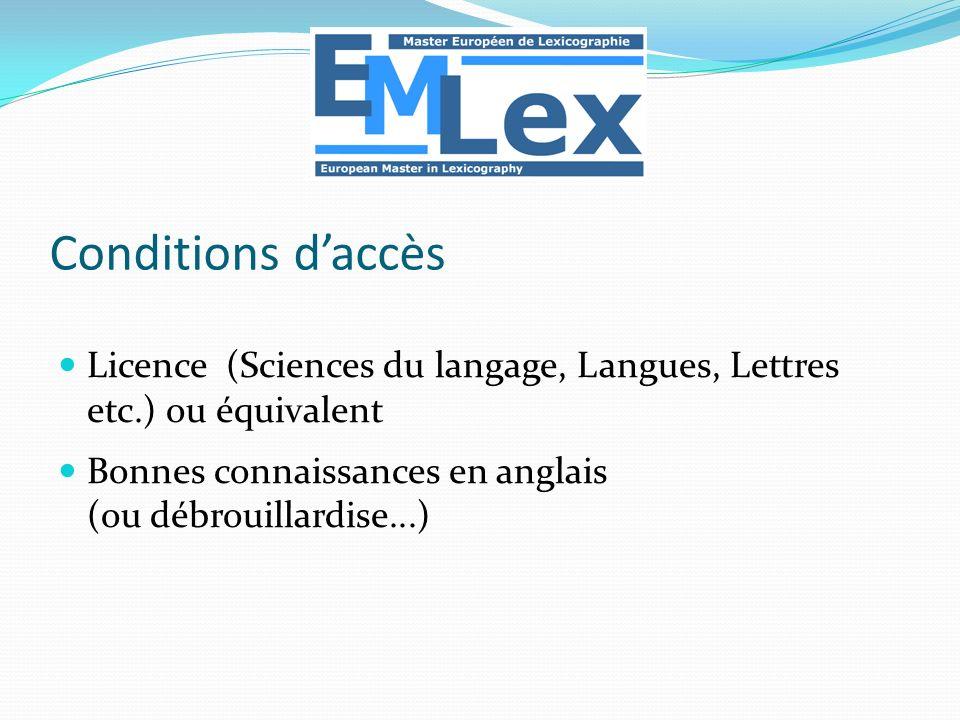 Licence (Sciences du langage, Langues, Lettres etc.) ou équivalent Bonnes connaissances en anglais (ou débrouillardise...) Conditions daccès