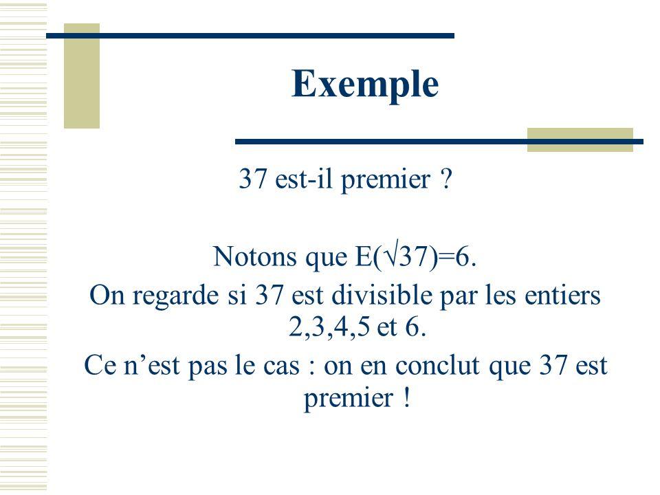 Comment reconnaître quun entier N est premier ? 1ère méthode : on tente de le diviser par les entiers 2,3,4… jusquà la partie entière de N (le plus gr
