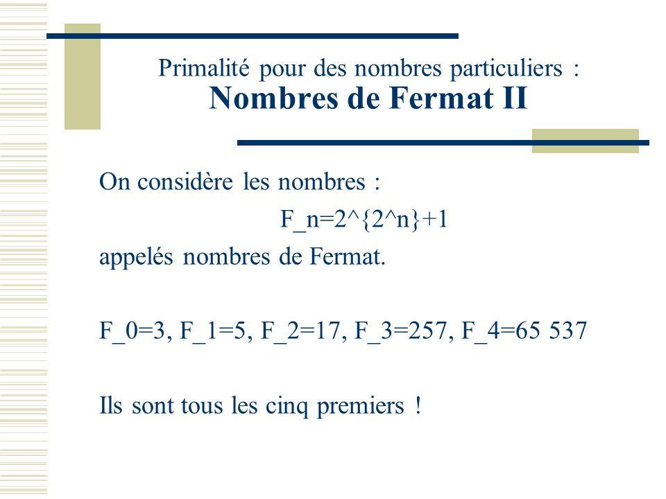 Primalité pour des nombres particuliers : Nombres de Fermat I Considérons les nombres de la forme : 2^m+1 Lemme : Si 2^m+1 est premier alors m est une