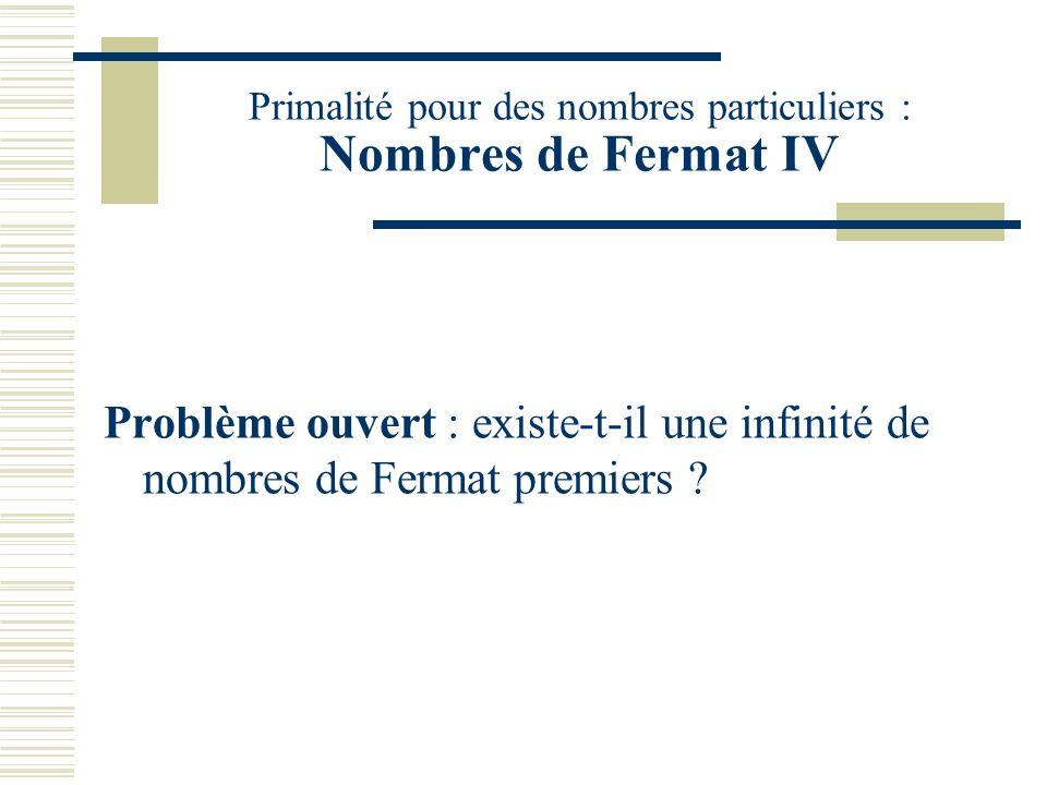 Primalité pour des nombres particuliers : Nombres de Fermat III -Fermat a conjecturé que tous les F_n étaient premiers. -Euler a montré que F_5= 641x