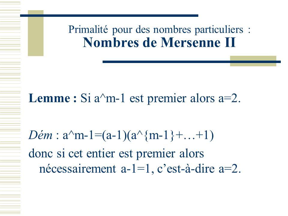 Primalité pour des nombres particuliers : Nombres de Mersenne I On considère les nombres de la forme a^m-1