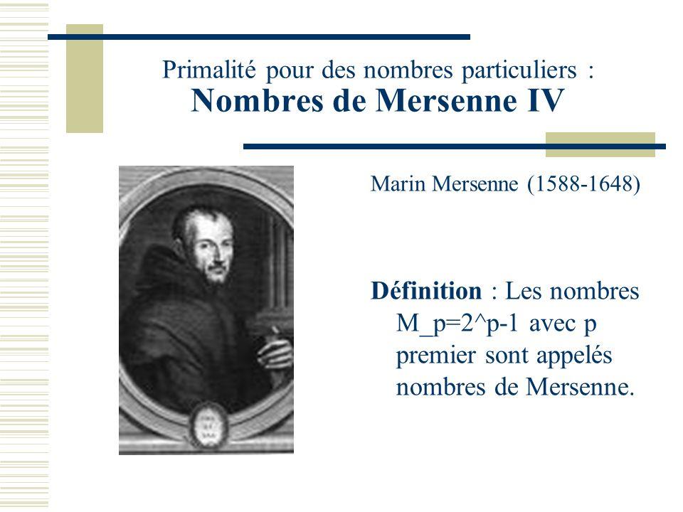 Primalité pour des nombres particuliers : Nombres de Mersenne III Lemme : Si 2^m –1est premier alors m est premier. Dém : si m=pq alors 2^m-1=(2^p)^q-