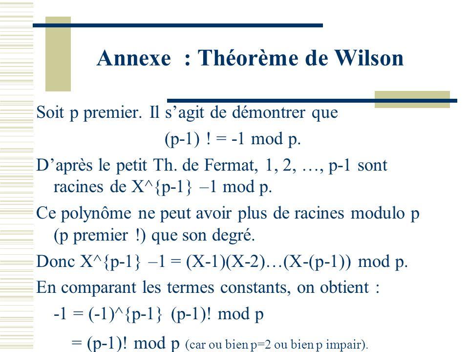 Annexe : p divise C_p^k Soit 1<=k<=p-1. On a : p!=C_p^k k! (p-k)! Puisque C_p^k est un entier et que p divise p!, on en déduit que : p divise C_p^k k!