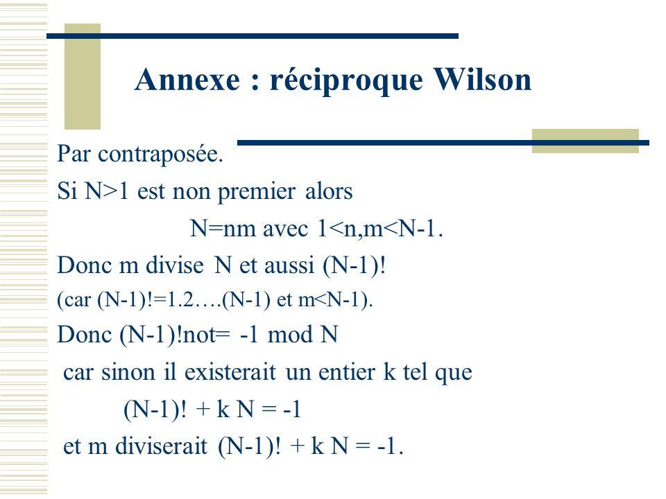 Annexe : Théorème de Wilson Soit p premier. Il sagit de démontrer que (p-1) ! = -1 mod p. Daprès le petit Th. de Fermat, 1, 2, …, p-1 sont racines de